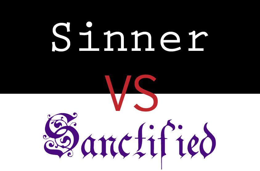 Sinner vs Sanctified